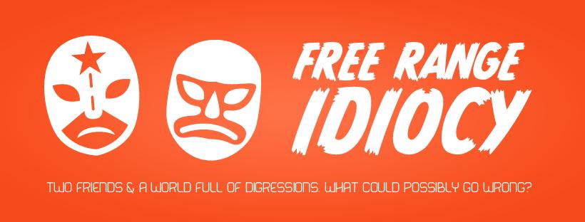 Free Range Idiocy Podcast